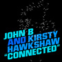 John B ft. Kirsty Hawkshaw &#8220;Connected&#8221;